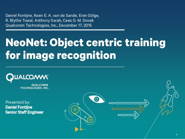 1 NeoNet: Object centric training for image recognition Daniel Fontijne, Koen E. A. van de Sande, Eren Gölge, R. Blythe To...