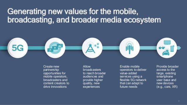 8 Generating new values for the mobile, broadcasting, and broader media ecosystem Provide broader access to the large, exi...