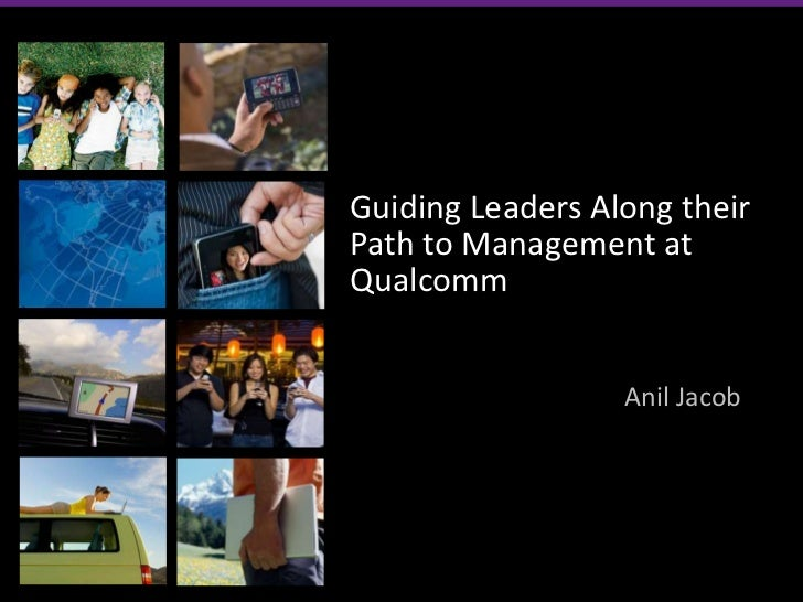 Guiding Leaders Along theirPath to Management atQualcomm                  Anil Jacob