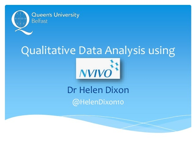 Qualitative Data Analysis using NVivo Dr Helen Dixon @HelenDixon10