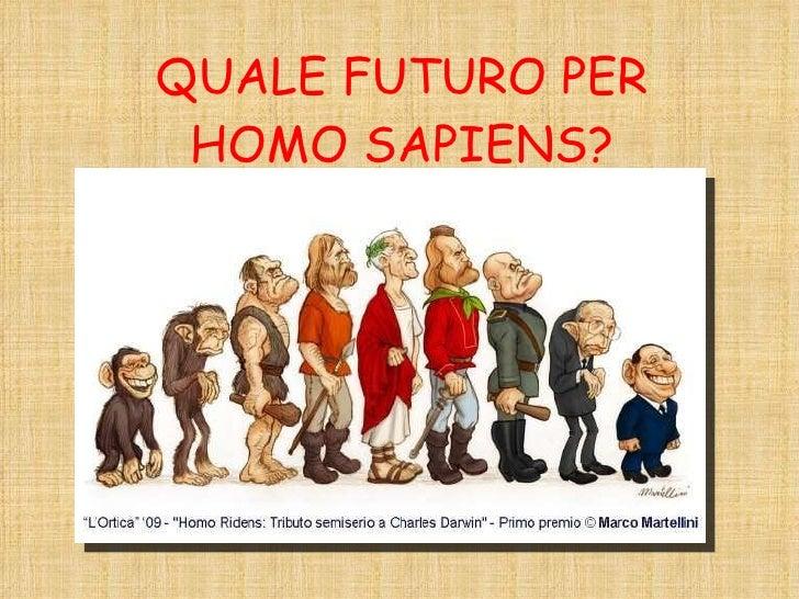 QUALE FUTURO PER HOMO SAPIENS?