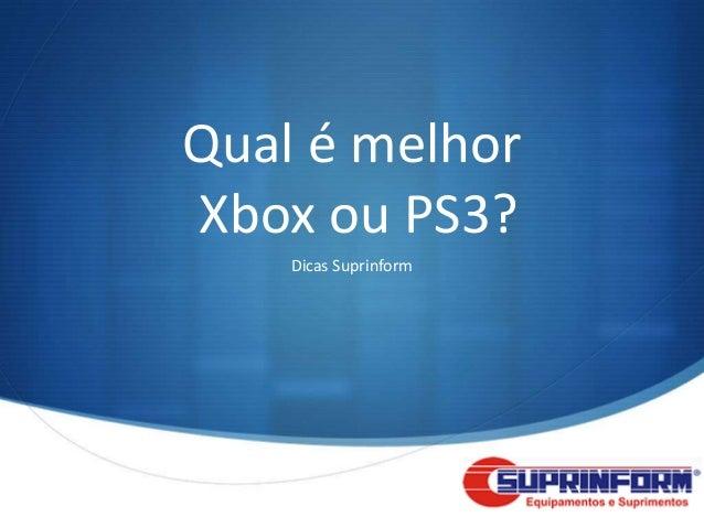 Qual é melhorXbox ou PS3?    Dicas Suprinform                       S