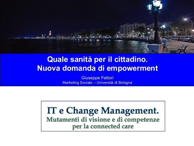 Quale sanità per il cittadino. Nuova domanda di empowerment Giuseppe Fattori Marketing Sociale – Università di Bologna