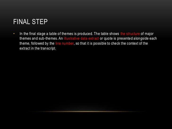 FINAL STEP•   In the final stage a table of themes is produced. The table shows the structure of major    themes and sub-t...