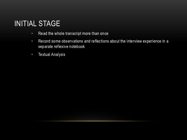 INITIAL STAGE    •   Read the whole transcript more than once    •   Record some observations and reflections about the in...