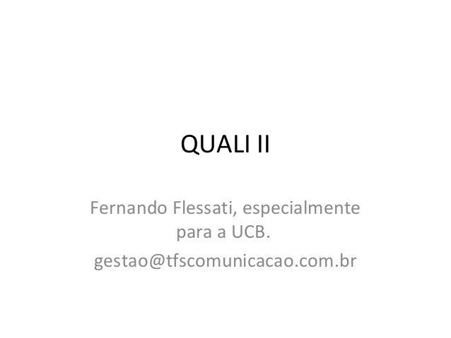 QUALI II Fernando Flessati, especialmente para a UCB. gestao@tfscomunicacao.com.br