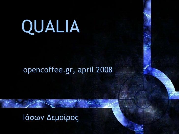 QUALIA opencoffee.gr, april 2008 Ιάσων Δεμοίρος