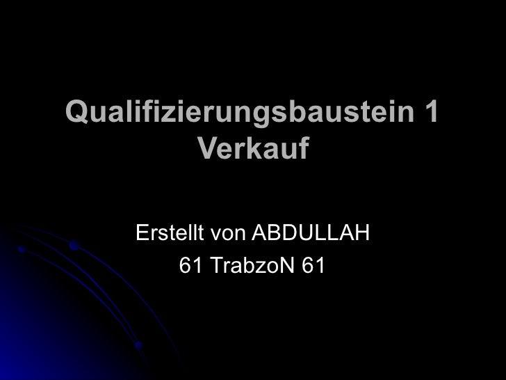 Qualifizierungsbaustein 1 Verkauf   Erstellt von ABDULLAH 61 TrabzoN 61