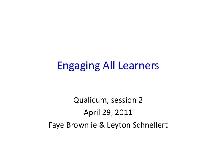 Engaging All Learners           Qualicum, session 2             April 29, 2011 Faye Brownlie & Ley...