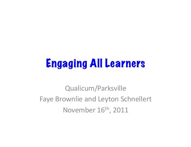 Engaging All Learners Qualicum/Parksville   Faye  Brownlie  and  Leyton  Schnellert   November  16th,  201...