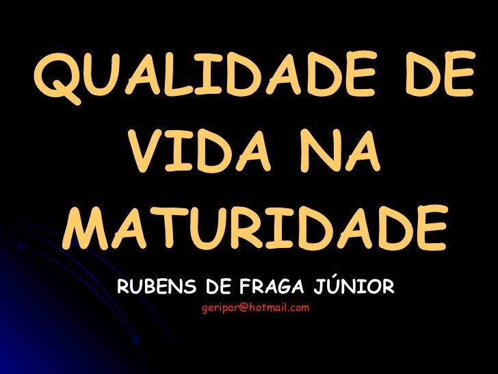 QUALIDADE DE VIDA NA MATURIDADE RUBENS DE FRAGA JÚNIOR [email_address]