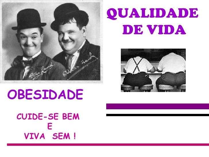 OBESIDADE   CUIDE-SE BEM E VIVA  SEM ! QUALIDADE  DE VIDA