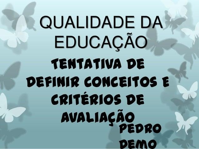 QUALIDADE DA EDUCAÇÃO Tentativa De Definir Conceitos E Critérios De Avaliação Pedro