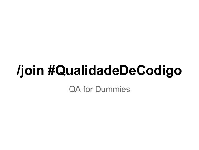 /join #QualidadeDeCodigoQA for Dummies