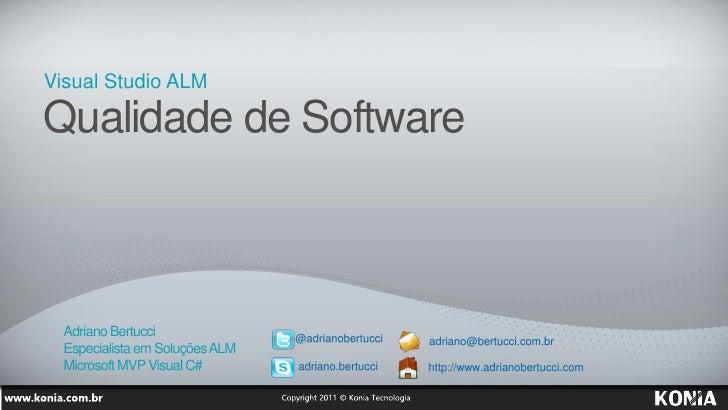 Visual Studio ALMQualidade de Software  Adriano Bertucci               @adrianobertucci   adriano@bertucci.com.br  Especia...