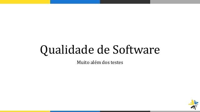 Qualidade de Software Muito além dos testes