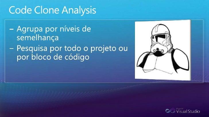 Code Clone Analysis<br />Estafuncionalidadebuscacódigossemanticamentesemelhantesutilizandopesquisaheurística, aocontrário ...