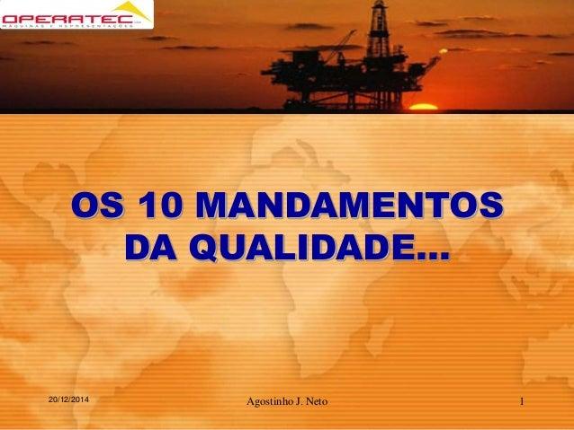 OS 10 MANDAMENTOS DA QUALIDADE… 20/12/2014 Agostinho J. Neto 1