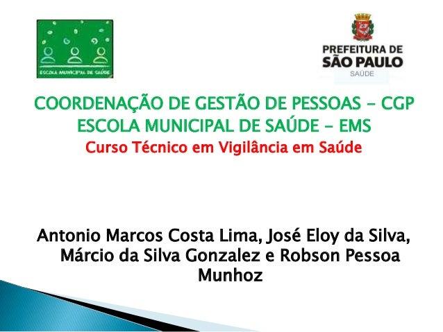 COORDENAÇÃO DE GESTÃO DE PESSOAS - CGP ESCOLA MUNICIPAL DE SAÚDE - EMS Curso Técnico em Vigilância em Saúde Antonio Marcos...