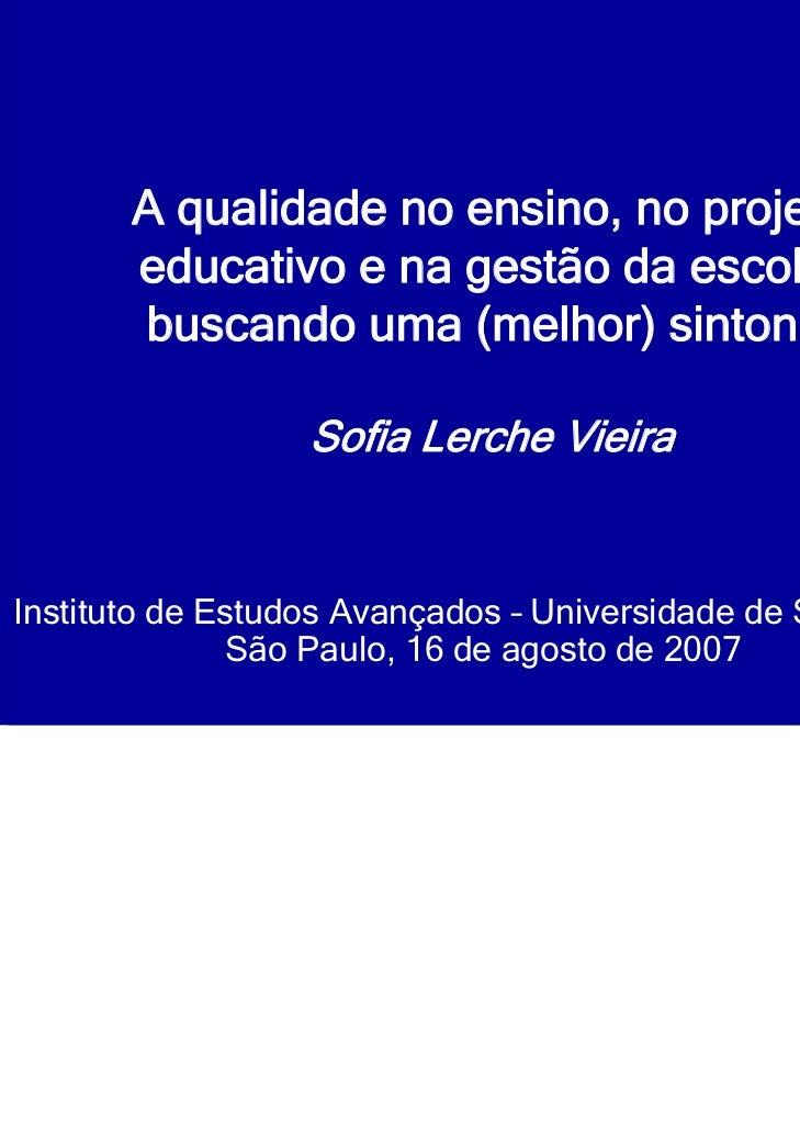 A qualidade no ensino, no projeto       educativo e na gestão da escola:       buscando uma (melhor) sintonia             ...