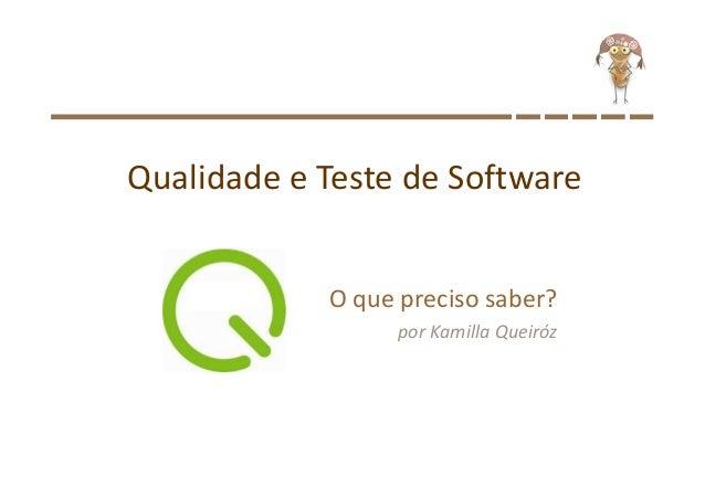 Qualidade e Teste de Software  O que preciso saber?  por Kamilla Queiróz