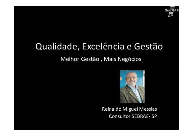 Qualidade, Excelência e Gestão     Melhor Gestão , Mais Negócios                   Reinaldo Miguel Messias                ...