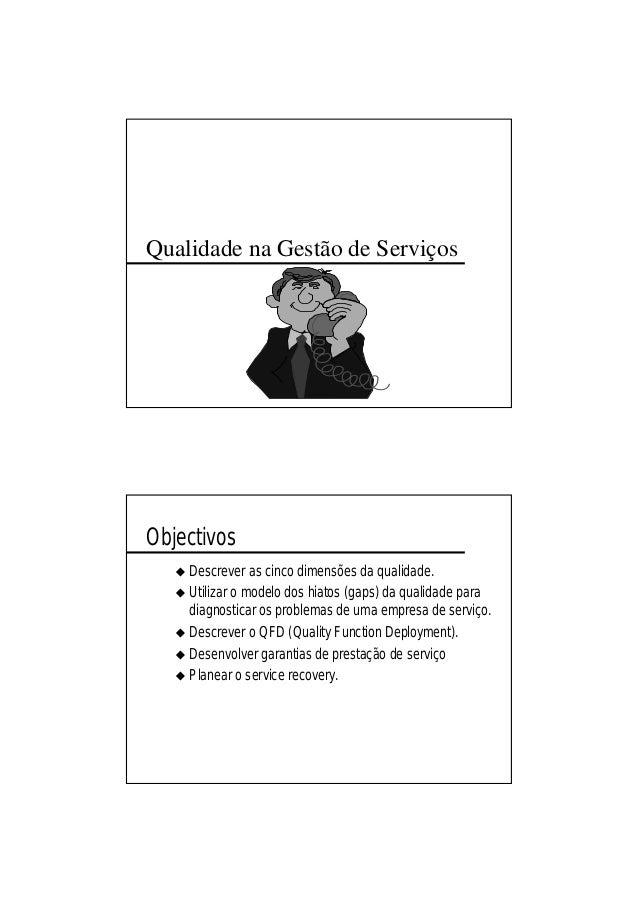 Qualidade na Gestão de Serviços Objectivos Descrever as cinco dimensões da qualidade. Utilizar o modelo dos hiatos (gaps) ...