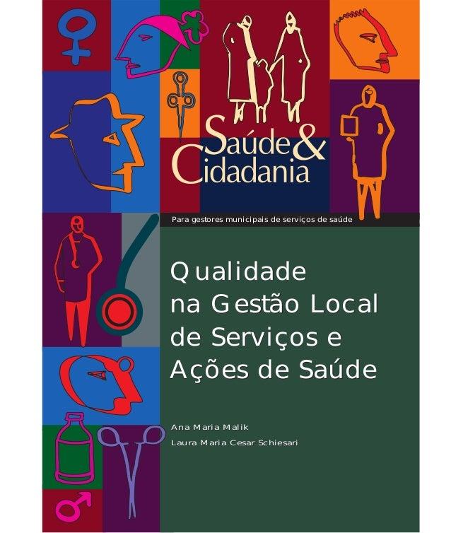Para gestores municipais de serviços de saúde  Qualidade  na Gestão Local  de Serviços e  Ações de Saúde  Ana Maria Malik ...