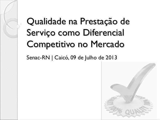 Qualidade na Prestação deQualidade na Prestação de Serviço como DiferencialServiço como Diferencial Competitivo no Mercado...