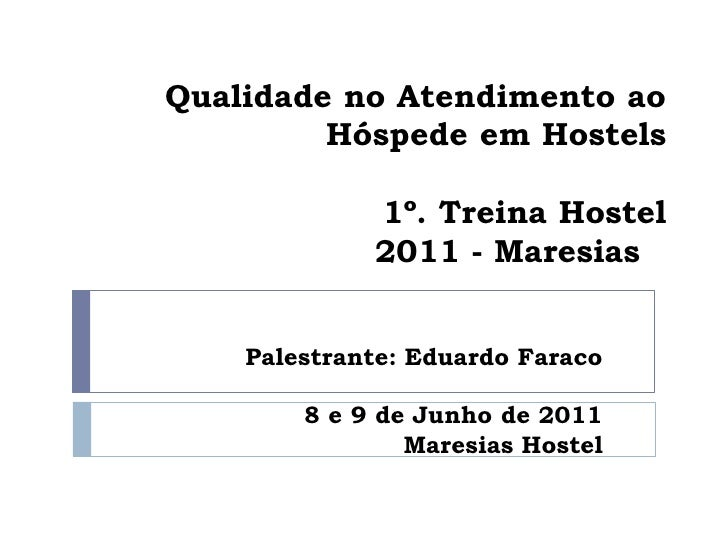 Qualidade no Atendimento ao         Hóspede em Hostels             1º. Treina Hostel             2011 - Maresias    Palest...