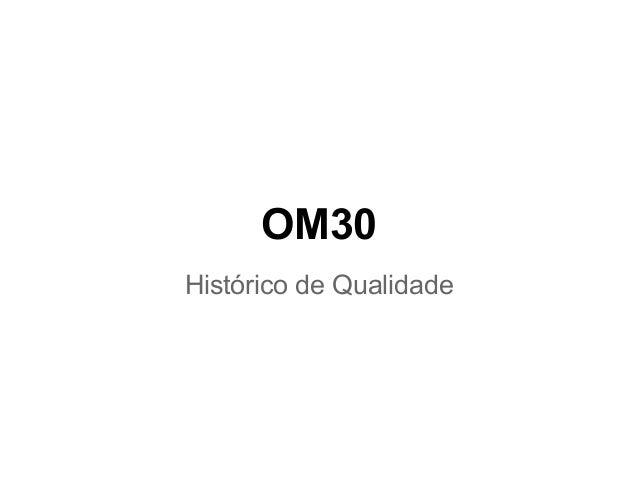 OM30 Histórico de Qualidade