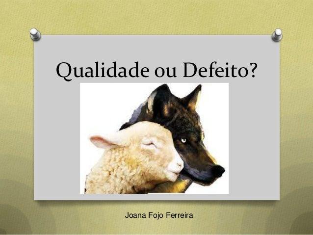 Qualidade ou Defeito?       Joana Fojo Ferreira