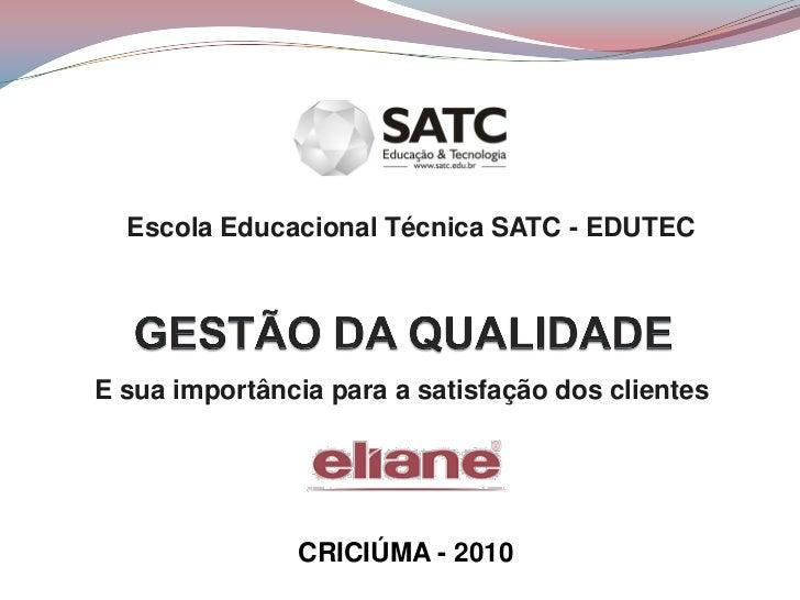 Escola Educacional Técnica SATC - EDUTECE sua importância para a satisfação dos clientes               CRICIÚMA - 2010