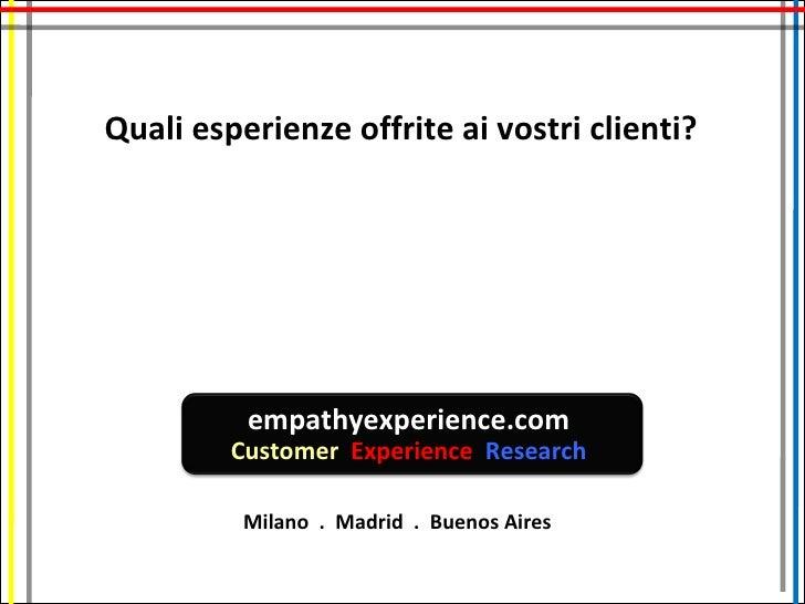 Quali esperienze offrite ai vostri clienti?               empathyexperience.com          Customer Experience Research     ...