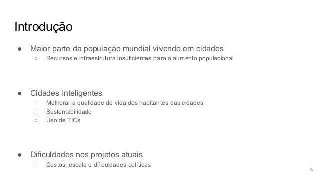 Introdução ● Maior parte da população mundial vivendo em cidades ○ Recursos e infraestrutura insuficientes para o aumento ...