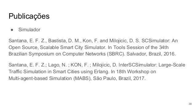 Publicações ● Simulador Santana, E. F. Z., Bastista, D. M., Kon, F. and Milojicic, D. S. SCSimulator: An Open Source, Scal...
