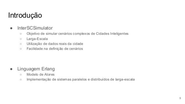 Introdução ● InterSCSimulator ○ Objetivo de simular cenários complexos de Cidades Inteligentes ○ Larga-Escala ○ Utilização...