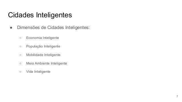 Cidades Inteligentes ● Dimensões de Cidades Inteligentes: ○ Economia Inteligente ○ População Inteligente ○ Mobilidade Inte...
