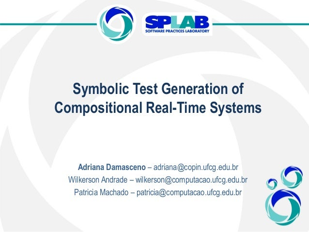 Symbolic Test Generation of Compositional Real-Time Systems Adriana Damasceno – adriana@copin.ufcg.edu.br Wilkerson Andrad...