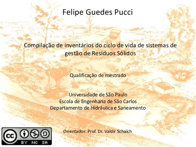Compilação de inventários do ciclo de vida de sistemas de gestão de Resíduos Sólidos Felipe Guedes Pucci Universidade de S...