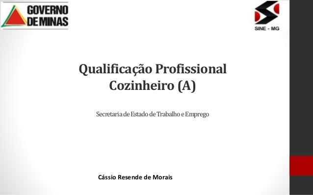 QualificaçãoProfissional Cozinheiro (A) SecretariadeEstadodeTrabalhoeEmprego Cássio Resende de Morais