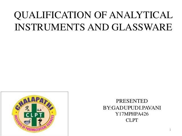 QUALIFICATION OF ANALYTICAL INSTRUMENTS AND GLASSWARE PRESENTED BY:GADUPUDI.PAVANI Y17MPHPA426 CLPT 1