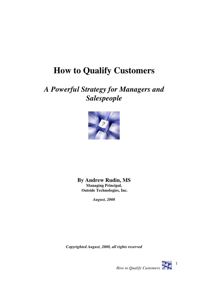 How to Qualify Customers  A Powerful Strategy for Managers and             Salespeople                 By Andrew Rudin, MS...