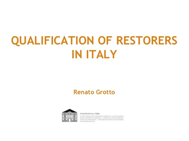 QUALIFICATION OF RESTORERS         IN ITALY         Renato Grotto