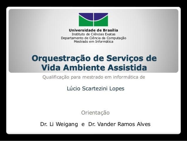 Orquestração de Serviços de Vida Ambiente Assistida Lúcio Scartezini Lopes Universidade de Brasília Instituto de Ciências ...