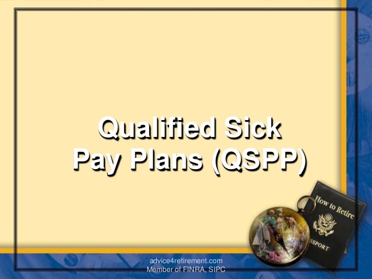Qualified SickPay Plans (QSPP)     advice4retirement.com     Member of FINRA, SIPC