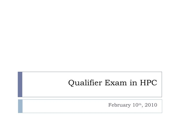 Qualifier Exam in HPC February 10 th , 2010