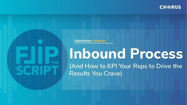Inbound Process (And How to KPI Your Reps to Drive the Results You Crave) SalesHacker Webinar: