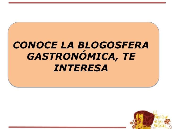 CONOCE LA BLOGOSFERA GASTRONÓMICA, TE INTERESA<br />