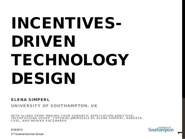 INCENTIVESDRIVEN TECHNOLOGY DESIGN ELENA SIMPERL UNIVERSITY OF SOUTHAMPTON, UK  9/30/2013 2nd Qualinet Summer School  1  W...